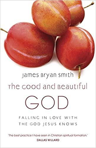 The Good and Beautiful God James Bryan Smith