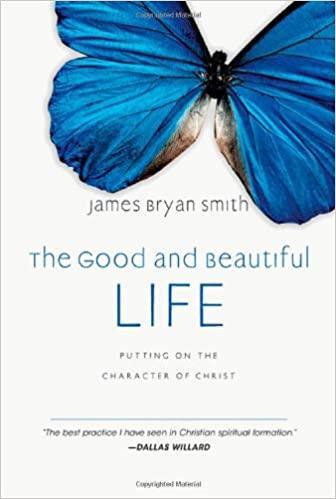 The Good and Beautiful Life James Bryan Smith