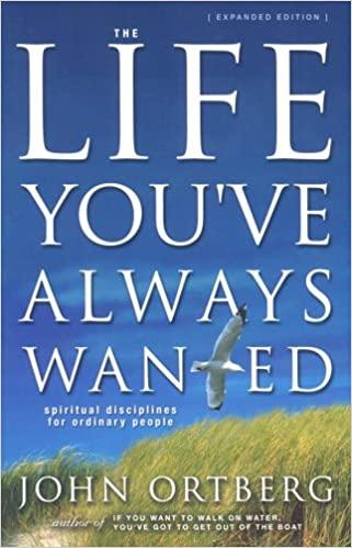 The Life youve always wanted John Ortberg